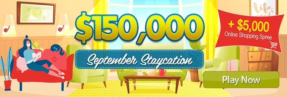 $150,000 September Staycation. Why not have a vacation at home this September?