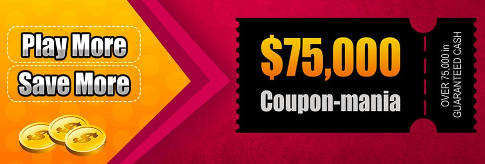 $75,000 Coupon-mania in GUARANTEED CASH, but jackpots will increase as players join in the games